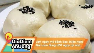 Làm ngay mẻ bánh bao chiên nước Đài Loan đang HOT ngay tại nhà | Địa điểm ăn uống