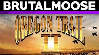 Oregon Trail II - brutalmoose