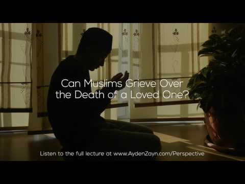 Can Muslims Grieve Over the Death of a Loved One? - Ayden Zayn