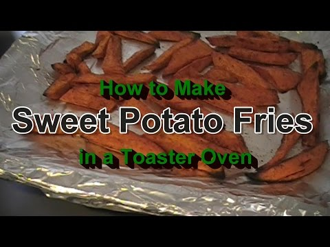 VINE Day 20: How to Make Sweet Potato Fries in a Toaster Oven
