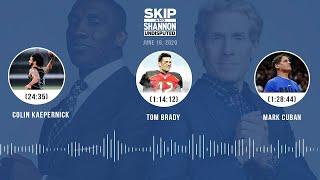 Colin Kaepernick, Tom Brady, Mark Cuban (6.19.20) | UNDISPUTED Audio Podcast