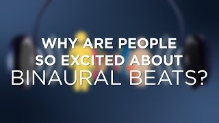Why are people so excited about binaural beats? Why should I care? [2 of 3]