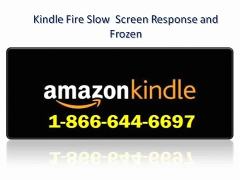 Call us 1-866-644-6697 @Kindle Fire Slow  Screen Response and kindle fire  Frozen screen