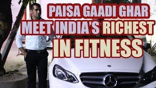 PAISA GAADI GHAR | Meet India's RICHEST in Fitness
