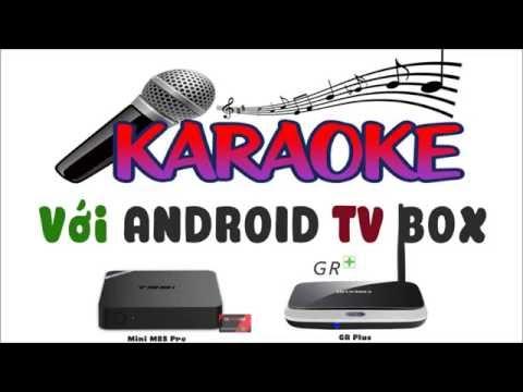 Hát Karaoke đơn giản chất lượng cao trên Android TV Box
