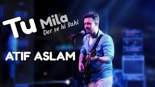 Atif aslam Tu Mila | De De Pyaar De | Tu mila to haina | Der se hi sahi  | Bollywood  Leaked song