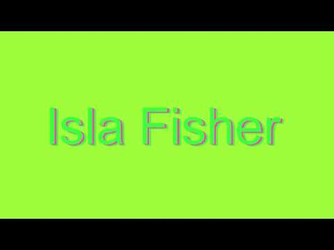 How to Pronounce Isla Fisher