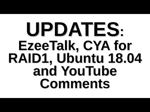 UPDATES: EzeeTalk, CYA for RAID1, Ubuntu 18.04 and YouTube Comments