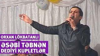Orxan Lökbatanlı - Əsəbi təbnən dediyi kupletlər