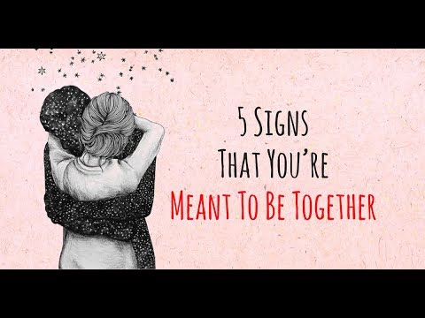 5 Signs That You're Meant To Be Together