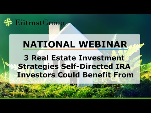 3 Real Estate Investment Strategies Self Directed IRA Investors Could Benefit From