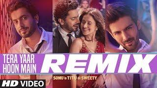 REMIX: Tera Yaar Hoon Main   Sonu Ke Titu Ki Sweety   Arijit Singh   DJ Chetas & DJ NYK