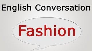learn English conversation: Fashion