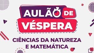 AULÃO DE VÉSPERA ENEM 2019 | CIÊNCIAS DA NATUREZA E MATEMÁTICA