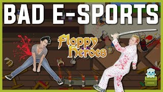 The Floppiest Heroes! [Bad E-Sports]