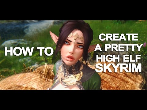 How to Create a Nice looking High elf in Skyrim. No preset!