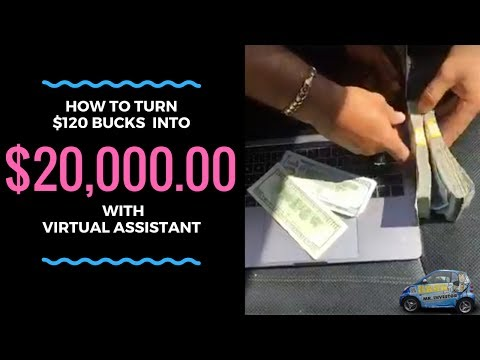 How to turn $120 bucks into $20,000.00 with virtual Assistants