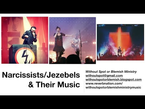 Narcissists/Jezebels/Satanists & Their Music