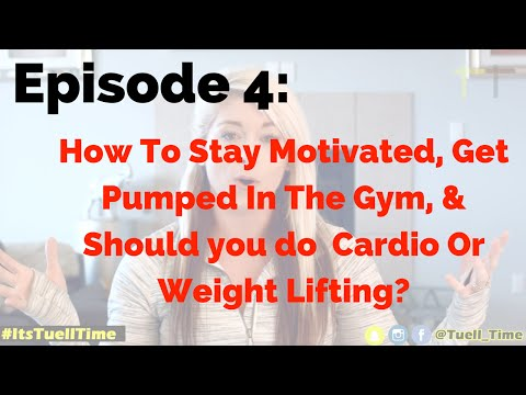 #ItsTuellTime Episode 4: How To Stay Motivated, Get Pumped In The Gym, & Cardio Or Weight Lifting?