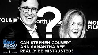Can Stephen Colbert and Samantha Bee Really Be Mistrusted?: The Daily Show