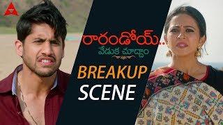 Naga Chaitanya & Rakul Preet Love Breakup Scene - Rarandoi Veduka Chuddam Movie