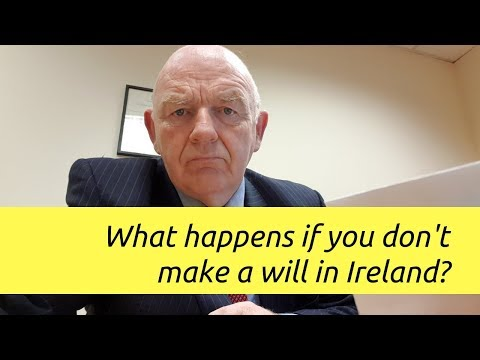 What Happens If You Don't Make a Will in Ireland