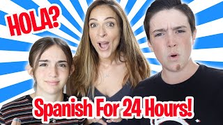 SPEAKING ONLY SPANISH FOR 24 HOURS!
