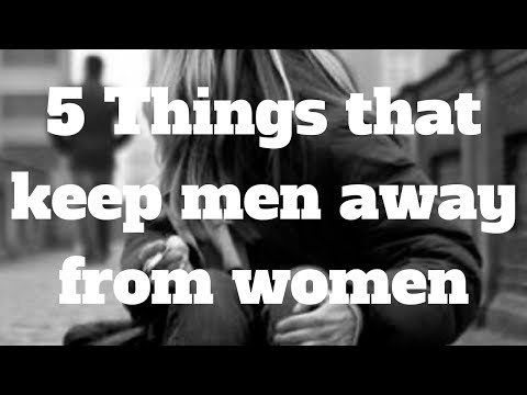 5 Things that keep men away from women