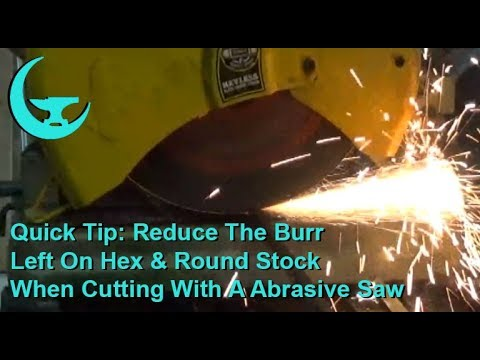 Quick Tip: Reduce The Burr Left On Hex & Round Stock When Cutting With A Abrasive Saw
