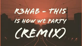 R3HAB & Icona Pop - This Is How We Party (neutral Remix)