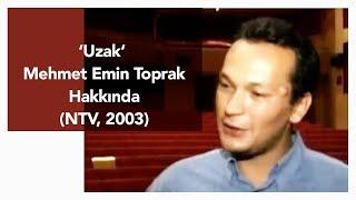 Uzak - Mehmet Emin Toprak hakkında (NTV, 2003)