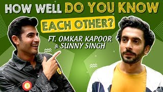 How Well Do Sunny Singh And Omkar Kapoor Know Each Other ? | Jhootha Kahin Ka