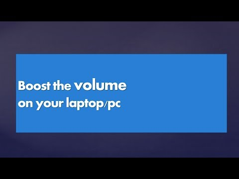 Boost the volume on my laptop? windows 7, 8.1, XP