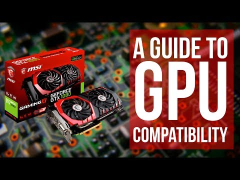 How to know if a GPU is Compatible with your system - The Ultimate Guide to GPU Compatibility