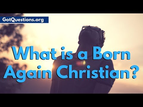 What is a Born Again Christian | What Does it Mean to be a Born Again Christian | GotQuestions.org