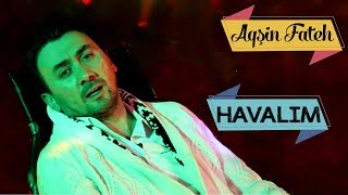 Aqsin Fateh - Havalim  (Yeni Klip 2019)