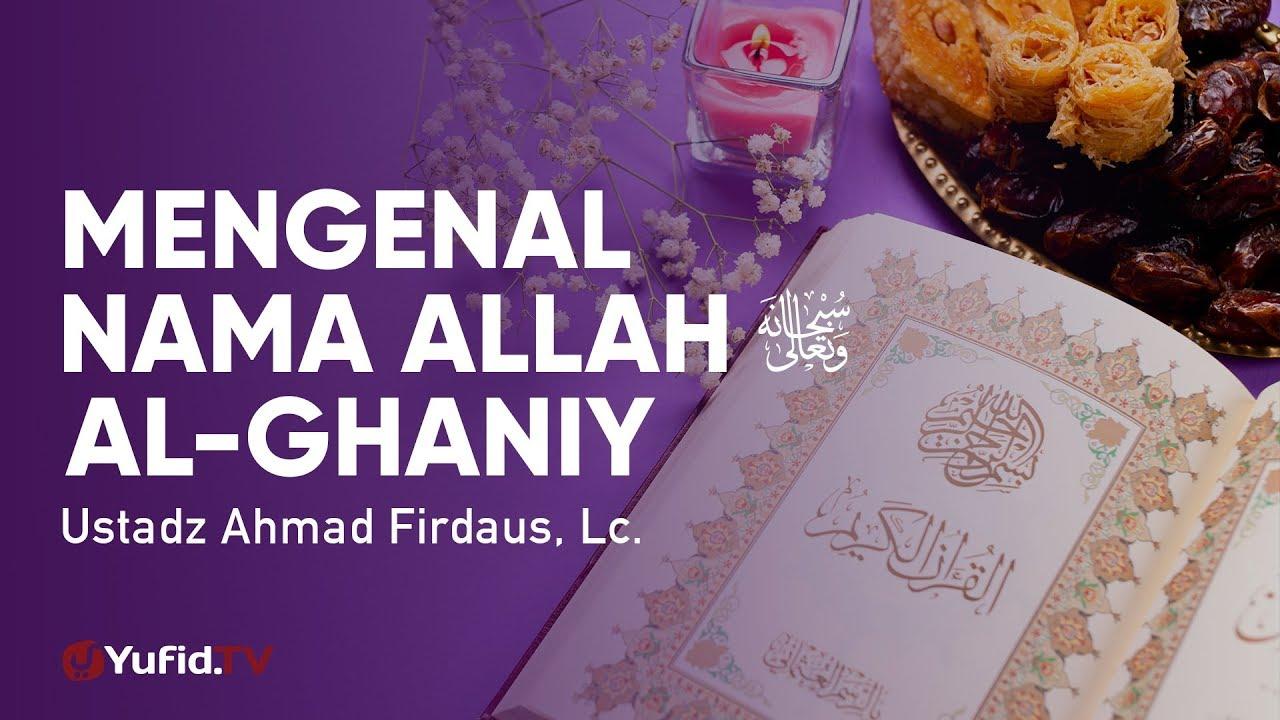 Ceramah Agama: Mengenal Nama Allah Al Ghaniy - Ustadz Ahmad Firdaus, Lc.