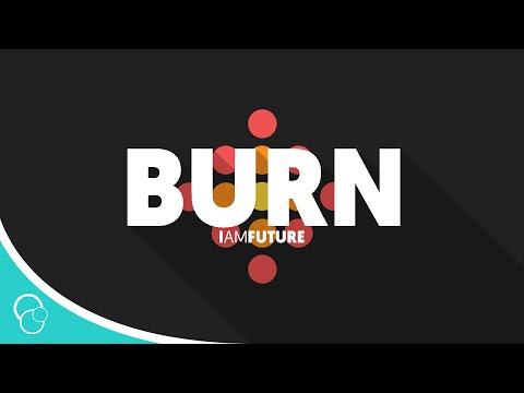 IAMFUTURE - Burn (Lyric Video)