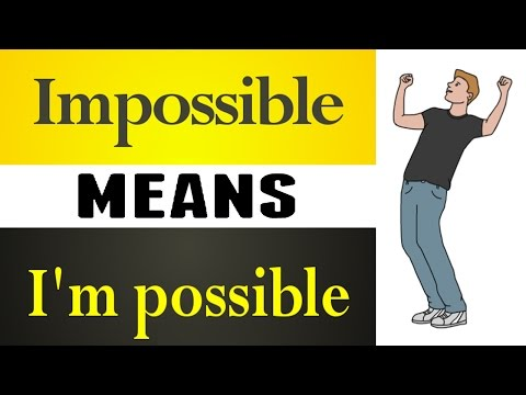 How To Make Impossible Possible | Nothing Is Impossible As Impossible Itself Says I Am Possible
