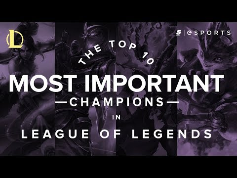 The Top 10 Most Important Champions in Competitive League of Legends