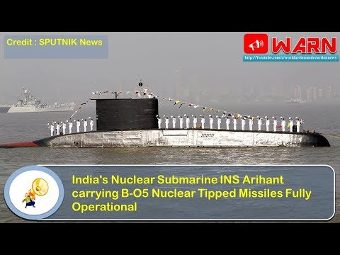 India's Nuclear Submarine INS Arihant carrying B-O5 Nuclear Tipped Missiles Fully Operational