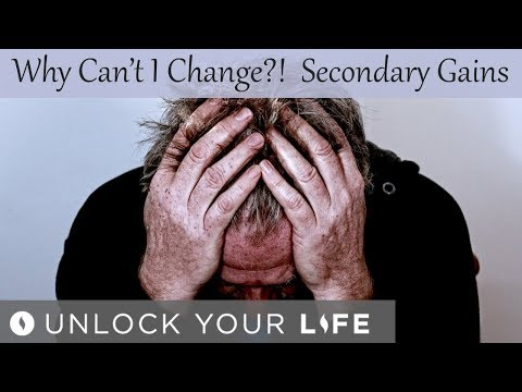 Why Can't I Change?!  Secondary Gains and Why We Subconsciously Self-Sabotage Our Growth and Healing