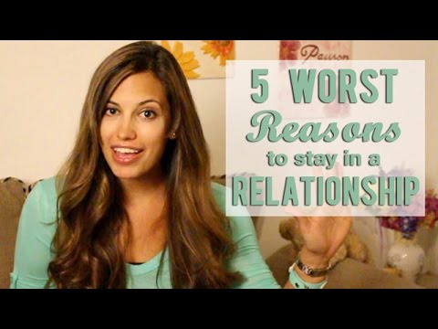Top 5 Worst Reasons to stay in a Relationship