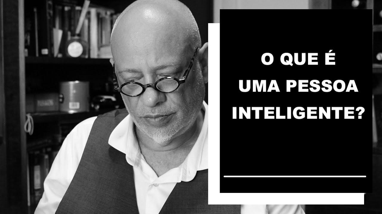 O que é uma pessoa inteligente? - Luiz Felipe Pondé
