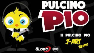 PULCINO PIO - Il Pulcino Pio (J-Art remix) (Official)