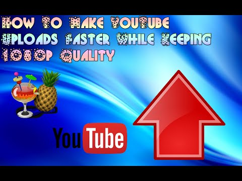 How To Make YouTube Uploads Faster While Keeping 1080p Quality