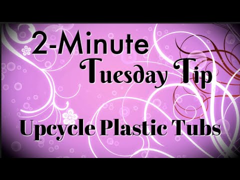 Simply Simple 2-MINUTE TUESDAY TIP - Upcycle those Plastic Tubs s by Connie Stewart