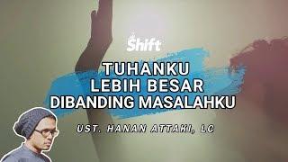 Tuhanku Lebih Besar Dibanding Masalahku - Ust. Tengku Hanan Attaki, Lc