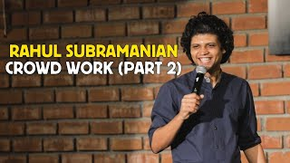 RAHUL SUBRAMANIAN | LIVE IN BANGALORE | CROWD WORK (PART 2)