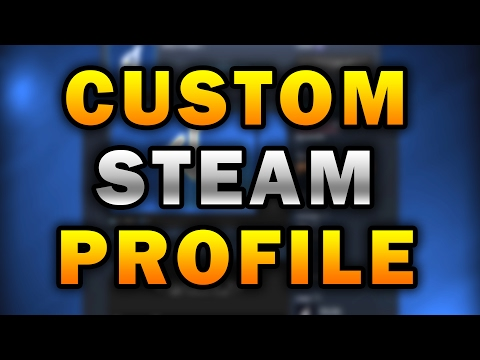 CUSTOM STEAM PROFILE TIPS AND TRICKS TO GET THE BEST STEAM PROFILE IN 2017 (SIMPLE AND FAST)✅☑️✅☑️